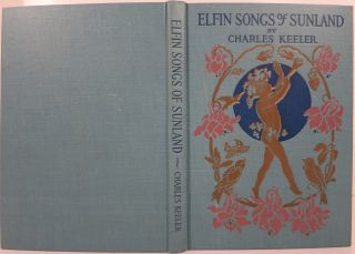 ELFIN SONGS OF SUNLAND. Charles Keeler.