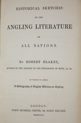 HISTORICAL SKETCHES OF THE ANGLING LITERATURE OF ALL NATIONS... TO WHICH IS ADDED A BIBLIOGRAPHY OF ENGLISH WRITERS ON ANGLING.