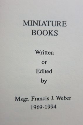 MINIATURE BOOKS, WRITTEN OR EDITED BY MSGR. FRANCIS J. WEBER 1969-1994.