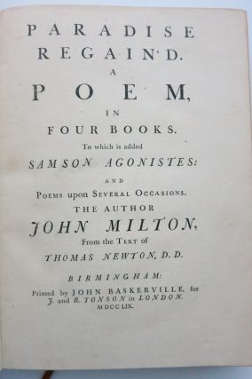 PARADISE LOST. A POEM IN TWELVE BOOKS. [with] PARADISE REGAIN'D. A POEM IN FOUR BOOKS. To which is added Samson Agonistes: and Poems Upon Several Occasions.