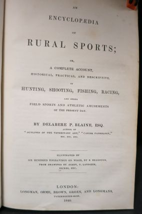 AN ENCYCLOPEDIA OF RURAL SPORTS; Or, A Complete Account, Historical, Practical, and Descriptive, of Hunting, Shooting, Fishing, Racing, and Other Field Sports and Athletic Amusements of the Present Day.
