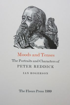 MOODS AND TENSES, THE PORTRAITS AND CHARACTERS OF PETER REDDICK. Peter Rogerson