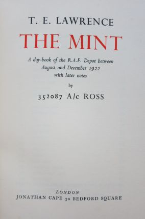 THE MINT. A DAY-BOOK OF THE R. A. F. DEPOT BETWEEN AUGUST AND DECEMBER 1922 WITH LATER NOTES BY...