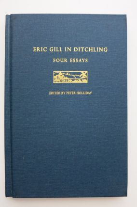 ERIC GILL IN DITCHLING, FOUR ESSAYS.