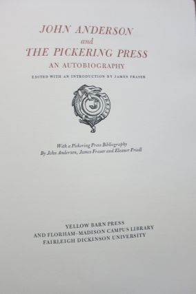 JOHN ANDERSON AND THE PICKERING PRESS, AN AUTOBIOGRAPHY. John Anderson, James Fraser, Eleanor Friedl
