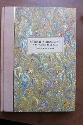 ARTHUR W. RUSHMORE & THE GOLDEN HIND PRESS, A History and Bibliography. Monroe S. Causley
