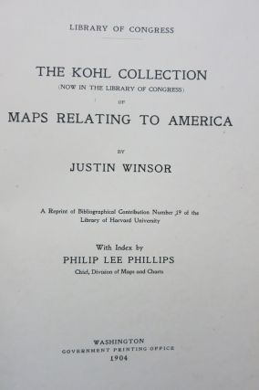 THE KOHL COLLECTION (NOW IN THE LIBRARY OF CONGRESS) OF MAPS RELATING TO AMERICA. Justin Winsor