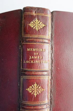 MEMOIRS OF THE FIRST FORTY-FIVE YEARS OF THE LIFE OF JAMES LACKINGTON, THE PRESENT BOOKSELLER IN CHISWELL-STREET, MOORFIELDS, LONDON. WRITTEN BY HIMSELF. IN A SERIES OF LETTERS TO A FRIEND.