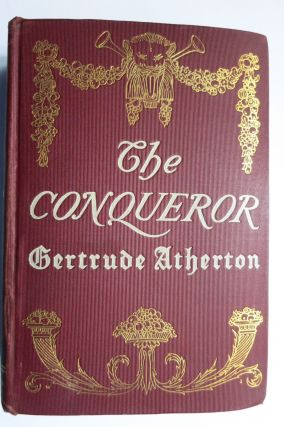 THE CONQUEROR, BEING THE TRUE AND ROMANTIC STORY OF ALEXANDER HAMILTON. Gertrude Frnaklin Atherton