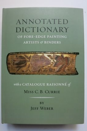 ANNOTATED DICTIONARY OF FORE-EDGE PAINTING ARTISTS & BINDERS [with] THE FORE-EDGE PAINTINGS OF...