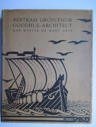 BERTRAM GROSVENOR GOODHUE - ARCHITECT AND MASTER OF MANY ARTS