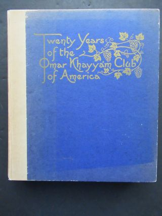 TWENTY YEARS OF THE OMAR KHAYYM CLUB OF AMERICA 1921. Charles Dana Burrage, ed