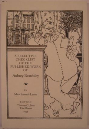 A SELECTIVE CHECKLIST OF THE PUBLISHED WORK OF AUBREY BEARDSLEY. Mark Samuels Lasner