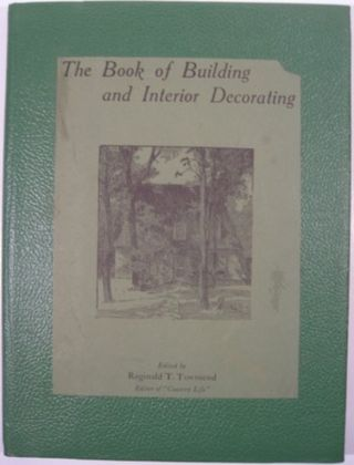 THE BOOK OF BUILDING AND INTERIOR DECORATING. Reginald T. Townsend