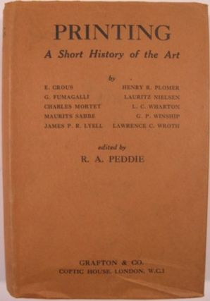 PRINTING, A SHORT HISTORY OF THE ART. R. A. Peddie